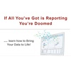 If All You've Got is Reporting You're Doomed ... learn how to Bring Your Data to Life.